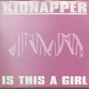 Is This A Girl - Kidnapper